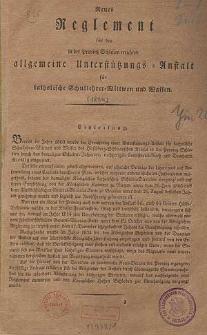 Neues Reglement für die in der Provinz Schlesien errichtete allgemeine Unterstützungs-Anstalt für katholische Schullehrer-Wittwen und Waisen