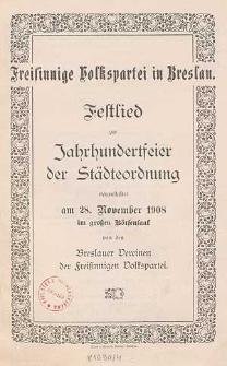 Festlied zur Jahrhundertfeier der Städteordnung veranstaltet am 28. November 1908 im großen Börsensaal von den Breslauer Vereinen der Freisinigen Volkspartei