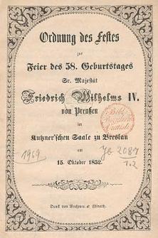 Ordnung des Festes zur Feier des 58. Geburtstages Sr. Majestät Friedrich Wilhelm IV. von Preußen im Kutzner'schen Saale zu Breslau am 15. Oktober 1852