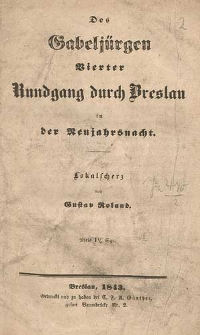 Des Gabeljürgen Vierter Rundgang durch Breslau in der Neujahrsnacht : Lokalscherz von Gustav Roland