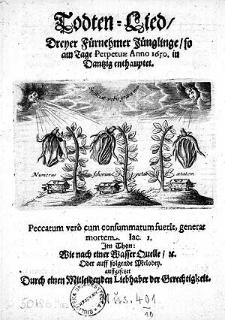 Todten - Lied, dreyer fürnehmer Jüglinge, so am Tage perpetuae ann 1650. in Dantzig enthauptet... auffgesetzet durch einen Mitleidenden Liebhaber der Gerechtigkei