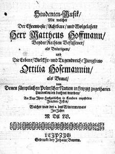 Studenten-Musik, mit welcher [...] Herr Matthaeus Hoffmann [...] als Brautigam und [...] Jungfraw Ottilia Hosemannin als Braut [...] beehret wurden [...]