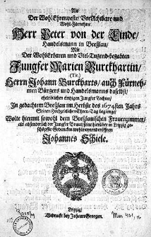 Als der[...] Herr Peter von der Linde [...] mit [...] Jungfer Marien Burckhartin... im Hebste des 1674 sten Jahrs seinen Hochzeitlichen Ehren-Tag begienge, wolte hiermit [...] seine [...] Gedancken [...] eröffnen Johannes Schiele.