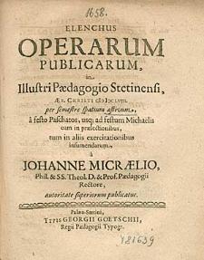 Elenchus Operarum Publicarum, in Illustri Paedagogio Stetinensi,[...] 1658. per semestre spatium aestivum, [...], / a Johanne Micraelio, [...].