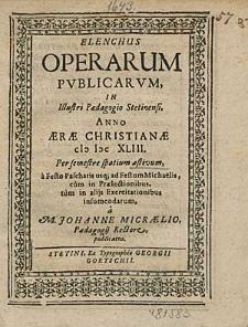 Elenchus Operarum Publicarum, In Illustri Paedagogio Stetinensi, Anno [...] 1643. Per semestre spatium aestivum, [...] / à M. Johanne Micraelio, [...].