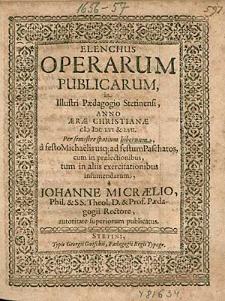 Elenchus Operarum Publicarum, In Illustri Paedagogio Stetinensi, Anno [...] 1656. & 57. Per semestre spatium hibernum, [...] / a Johanne Micraelio, [...].