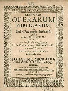 Elenchus Operarum Publicarum, In Illustri Paedagogio Stetinensi, Anno [...] 1656. Per semestre spatium aestivum, [...], / a Johanne Micraelio, [...].