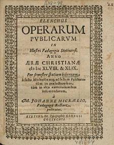Elenchus Operarum Publicarum In Illustri Paedagogio Stetinensi, Anno [...] 1648. & 49. Per semestre spatium hibernum, [...] / à M. Johanne Micraelio, [...].