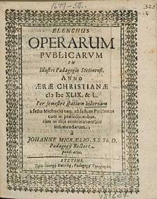 Elenchus Operarum Publicarum In Illustri Paedagogio Stetinensi, Anno [...] 1649. & 50 Per semestre spatium hibernum, [...] / à M. Johanne Micraelio, [...].