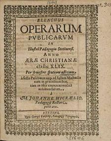 Elenchus Operarum Publicarum In Illustri Paedagogio Stetinensi, Anno [...] 1649. Per semestre spatium aeftivum, [...] / à M. Johanne Micraelio, [...].