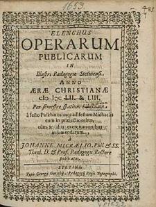 Elenchus Operarum Publicarum In Illustri Paedagogio Stetinensi, Anno [...] 1652. & [!] 53 Per semestre spatium hibernum, [...] / a Johanne Micraelio, [...].