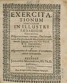 Exercitationum Publicarum In Illustri Paedagogio Stetinensi, Disputationum nempe, Declamationum, [...] elapso semestri hiberno anni 1649. & 50. adornatarum Designatio,[...] a Rectore Johanne Micraelio, [...].