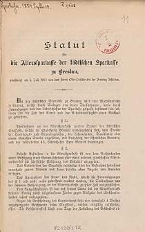 Statut für die Alterssparkasse der Städtischen Sparkasse zu Breslau, genehmigt am 5. Juli 1884 von dem Herrn Ober-Präsidenten der Provinz Schlesien
