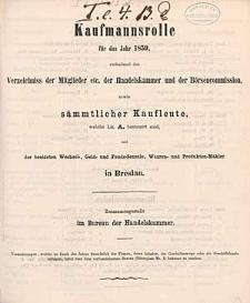 Kaufmannsrolle für das Jahr 1859, enthaltend das Verzeichniss der Mitglieder etc. der Handelskammer und der Börsencommission, sowie sämmtlicher Kaufleute, welche Lit. A. besteuert sind, und der beeideten Wechsel-, Geld- und Fonds-Sensale, Waaren- und Produkten-Mäkler in Breslau