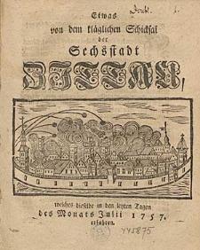Etwas von dem kläglichen Schicksal der Sechsstadt Zittau, welches dieselbe in den letzten Tagen des Monats Julii 1757.erfahren.