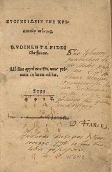 Stoicheiōsis tēs christianōn pisteōs. Rudimenta Fidei Christianae. Libellus apprime utilis, nunc primum in lucem aeditus.