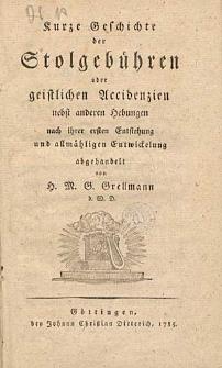 Kurtze Geschichte der Stolgeböhren oder geistlichen Accidenzien nebst anderen hebungen nach ihrer ersten Entstehung und allmähligen Entwickelung abgehandelt von [...].