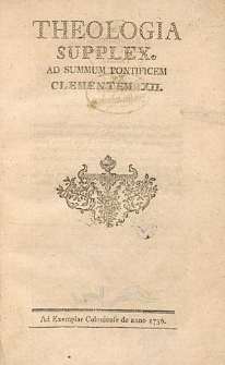 Theologia Supplex. Ad Summum Pontificem Clementem XII.