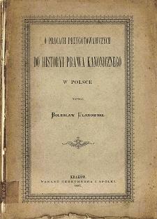 O pracach przygotowawczych do historyi prawa kanonicznego w Polsce