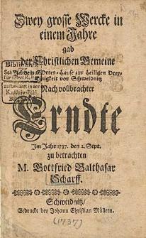 Zwey grosse Wercke in einem Jahre gab der Christlichen Gemeine [...] Nach vollbrachter Erndte Im Jahr 1737. den 2. Sept. zu betrachten M. Gottfried Balthasar Scharff.