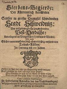 Sterbens-Begierde der kuemmerlich betruebeten und seither in grosser Drangsal schwebenden Stadt Schweidnitz, bey aufgedrungenem langwehrenden Pest-Verdacht, unterliegendem buergerlichen Handel und Wandel, wie auch etlichen unvermutheten [...] Todes-Faellen, im Hornung des 1681 Jahres. [...]