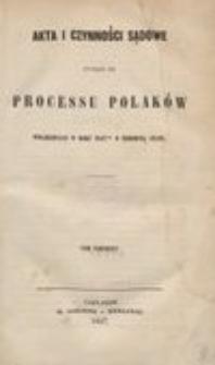 Akta i czynności sądowe tyczące się processu Polaków oskarzonych w roku 1847ym o zbrodnią stanu. T.1