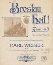 Breslau Heil! Festlied : für eine mittelere Stimme mit Klavierbegleitung Op. 38