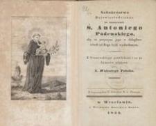 Nabożeństwo dziewięciodzienne na uszanowanie Ś. Antoniego Padewskiego, aby za przyczyną jego w dolegliwościach od Boga bydź wysłuchanym