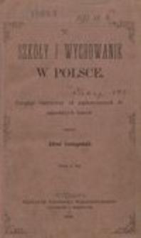 Szkoły i wychowanie w Polsce : przegląd historyczny od najdawniejszych do najnowszych czasów