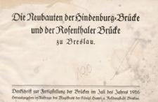 Die Neubauten der Hindenburg-Brücke und der Rosenthaler Brücke zu Breslau :Denkschrift zur Fertigstellung der Brücken im Juli des Jahres 1916