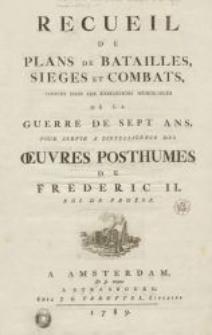 Recueil de plans de batailles, siéges et combats, arrivés dans les expeditions memorables de la guerre de sept ans, pour servir a l'intelligence des Oeuvres posthumes de Frederic II, Roi de Prusse