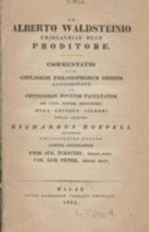 De Alberto Waldsteinio Fridlandiae duce proditore : Commentatio quam amplissimi philosophorum ordinis auctoritate ad obtinendam docendi facultatem die XXVII. Octobr. MDCCCXXIV