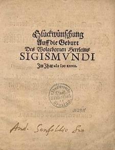 Glückwünschung Auff die Geburt Des [...] Herrleins Sigismundi im Jahr (I)I)CXXXII.