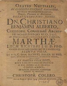 Oratio Nuptialis, De Concinna Conjugii Harmoniae, Novello Sponsorum Compari [...] Christiano Benjamini Alberto, Christoph [...] Filio [...] Marthae Lucae Richteri [...] Filiae [...] Ritu Christiano [...] X. Kal. IXbreis A. C. MDCLI. Copulandis [...] / scripta et dedicata a Christoph. Colero.