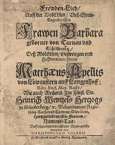Frewden-Lied auff der [...] Frawen Barbara geborner von Tarnau und Kühschmaltz, deß [...] Herrn Matthaeus Apellis von Löwenstern [...] Eh-Frawen Namens-Tag / verfertiget [...] von Christophoro Colero.