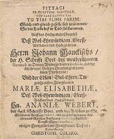 Pittaci Praeceptum Nuptiale [...] Tu Tibi Sume Parem [...] Auff das Hochzeitliche Ehrenfest deß [...] Herrn Johann Mauckischs [...] und der [...] Jungfrauen Mariae Elisabethae [...] Ananiae Weberi [...] Tochter, entworffen von Christoph. Colero.