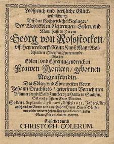 Lobspruch und hertzliche Glückwünschung. Off das Hochzeitliche Beylager. Des [...] Georg von Rosstocken [...] Mit der [...] Frawen Monicen gebornen Neigenfeindin [...] Gestellet durch Christoph. Colerum.