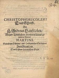 Christophori Coleri Trost Schrift An H. Andreas Sanftleben, wegen tödtlichen Hintriets seines geliebten Vaters, Martini [...] Bürgers [...] zum Buntzlaw. Sambt einer lateinischen Elegien.
