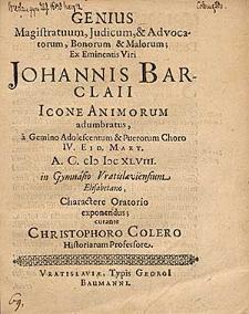 Genius Magistratuum, Judicum & Advocatorum [...] Ex [...] Johannis Barclaii Icone Animorum adumbratus [...] IV Eid. Mart. A. C. MDCXLVIII in Gymnasio Vratislaviensium Elisabetano exponendus / curante Christophoro Colero [...].