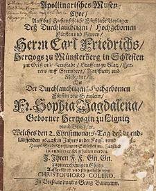 Apollinarisches Musen-Chor auff dass [...] Beylager dess [...] Herrn Carl Friedrichs Hertzogs zu Muensterberg in Schlesien [...] mit der [...] Fr.Sophia Magdalena, geborner Hertzogin zu Lignitz unnd Brieg etc. welches den 2.Christmonats-Tag dess [...] 1642sten Jahres [...] sol gehalten werden [...] / Auffgefuehrt und fuergestellt von Christophoro Colero.