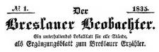 Der Breslauer Beobachter. Ein unterhaltendes Lokalblatt für alle Stände, als Ergänzungsblatt zum Breslauer Erzähler. 1835-08-11 Jg. 1 Nr 1 (Probe-Blatt)