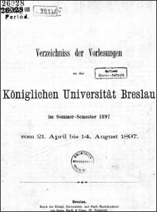 Verzeichniss der Vorlesungen an der Königlichen Universität Breslau im Sommer-Semester 1897
