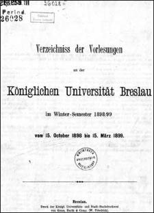 Verzeichniss der Vorlesungen an der Königlichen Universität Breslau im Winter-Semester 1898/1899