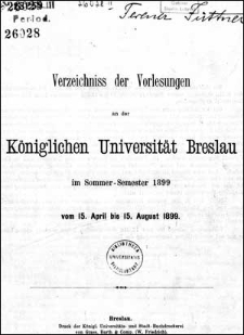 Verzeichniss der Vorlesungen an der Königlichen Universität Breslau im Sommer-Semester 1899