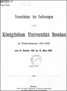 Verzeichniss der Vorlesungen an der Königlichen Universität Breslau im Winter-Semester 1901/1902