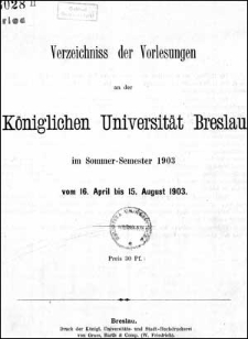 Verzeichniss der Vorlesungen an der Königlichen Universität Breslau im Sommer-Semester 1903
