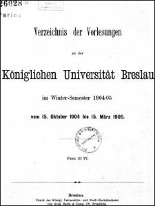 Verzeichniss der Vorlesungen an der Königlichen Universität Breslau im Winter-Semester 1904/1905