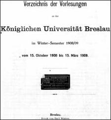 Verzeichniss der Vorlesungen an der Königlichen Universität Breslau im Winter-Semester 1908/1909