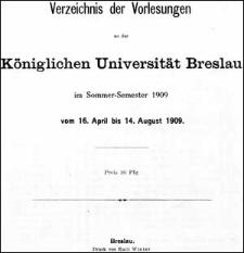 Verzeichniss der Vorlesungen an der Königlichen Universität Breslau im Sommer-Semester 1909
