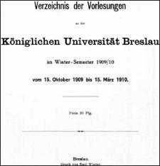 Verzeichniss der Vorlesungen an der Königlichen Universität Breslau im Winter-Semester 1909/1910